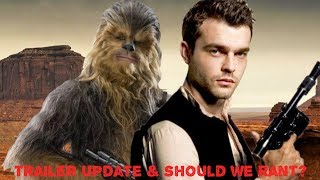 SOLO A STAR WARS STORY OFFICIAL TRAILER UPDATE RUMOR & SHOULD WE RANT? HOT TOPIC
