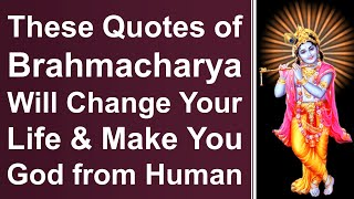 These Quotes of Brąhmacharya Will Change Your Life and Make You God from Human #Brahmacharya