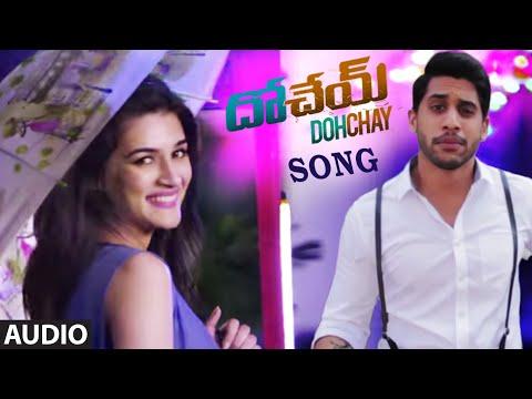 Dohchay Full Audio Song || Dohchay || Naga Chaitanya, Kriti Sanon