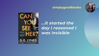 Can you see her by S.E Lynes: it started the day I reasoned I was invisible