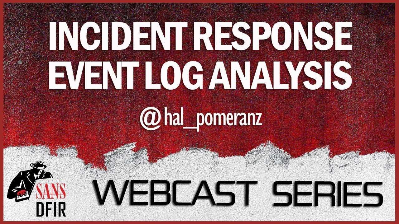 SANS DFIR Webcast - Incident Response Event Log Analysis