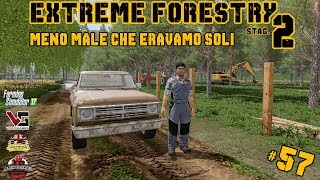 EXTREME FORESTRY STAG.2 | #57 ep. MENO MALE CHE ERAVAMO SOLI - FARMING SIMULATOR 17
