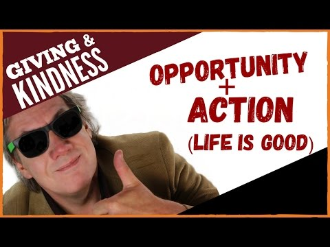 Opportunity, Action, Reward (Thank you #LifeIsGood)!