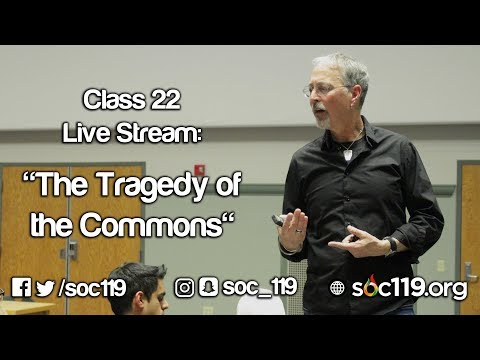 Soc 119 Live Stream - Class #22: The Tragedy Of The Commons