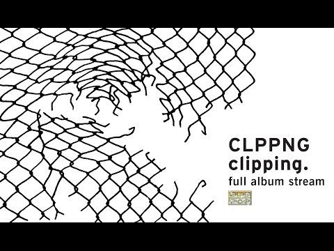 clipping. - CLPPNG [FULL ALBUM STREAM]