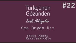 Sesli Hikaye #22 Ses Duyan Kız Yakup Kadri Karaosmanoğlu
