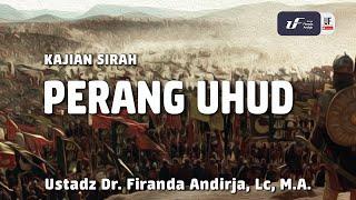 Kajian Sirah : Perang Uhud - Ustadz DR. Firanda Andirja, Lc, MA