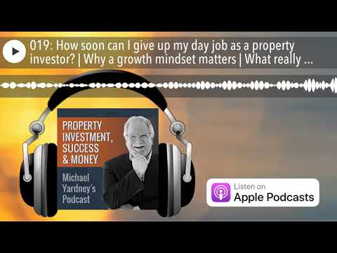Podcast 019: How soon can I give up my day job as a property investor? | The 3 P's of capital growth