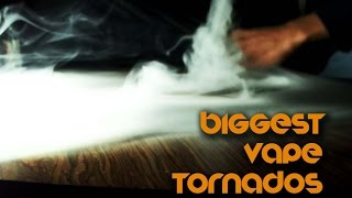 BIGGEST VAPE TORNADOs