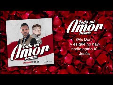 Todo mi Amor Remix  - Jay Rodriguez Ft  Mr.Don