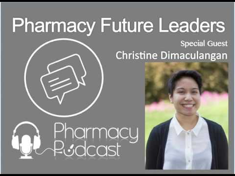 Pharmacy Future Leaders - Christine Dimaculangan  - Pharmacy Podcast Episode 397