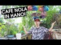 CAFE NOLA - A Very Cool Cafe in Hanoi's OLD QUARTER   VIETNAM 2018