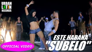 ESTE HABANA - SUBELO - (OFFICIAL VIDEO) REGGAETON 2017 / CUBATON 2017 (DJ CONDS)