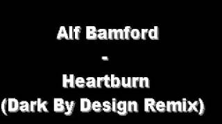 Alf Bamford - Heartburn (Dark by Design remix)