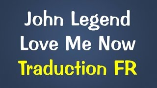 John Legend Love Me Now Traduction Fr