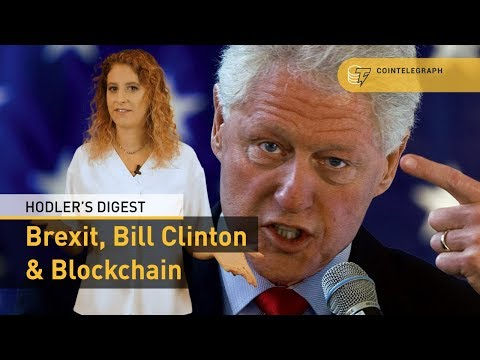 Brexit, Bill Clinton & Blockchain | Hodler's Digest