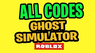 🛑 ALL CODES FOR GHOST SIMULATOR ROBLOX JULY 2019 | NEW RELEASE