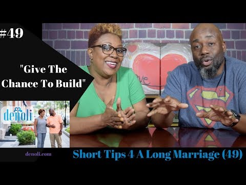 "Short TIps 4 A Long Marriage - ""Give The Chance To Build"""