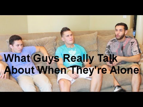 What Guys Really Talk About When They're Alone
