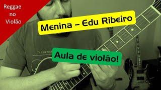 Menina - Edu Ribeiro (Aula de violão - Reggae) - parte 3