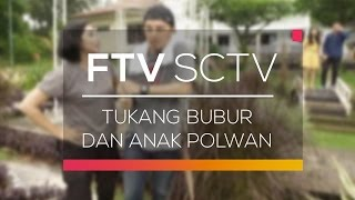 FTV SCTV - Tukang Bubur dan Anak Polwan