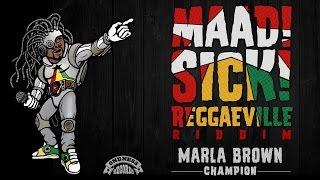 Marla Brown - Champion [Official Audio |Maad Sick Reggaeville Riddim | Oneness Records 2016]