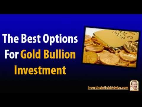 Investing In Gold Bullion: What Are The Best Options For Gold Bullion Investment?