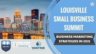 Business Marketing Strategies in 2021 - Louisville Small Business Summit