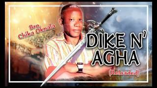 Bro Chika Okpala - Dike N39Agha audio- Gospel Music
