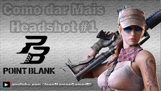 Point Blank - Como dar mais HeadShot #1  [ Dicas ]
