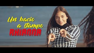 Rhianna - Un Bacio a Stampo (Video Ufficiale 2020)