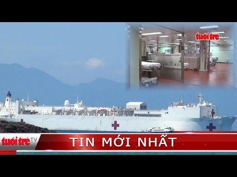 """⚡ Tin mới nhất   Tàu USNS Mercy """"siêu bệnh viện"""" của Hải quân Mỹ đến Nha Trang"""