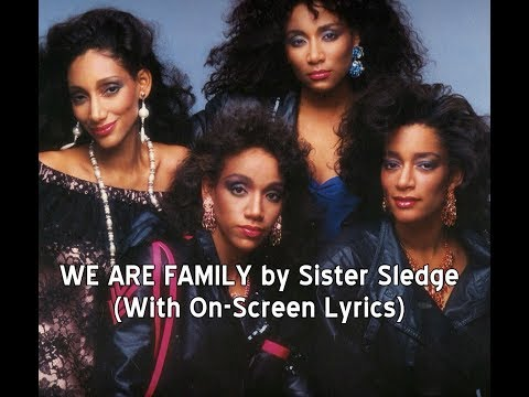 WE ARE FAMILY by Sister Sledge (With Lyrics)