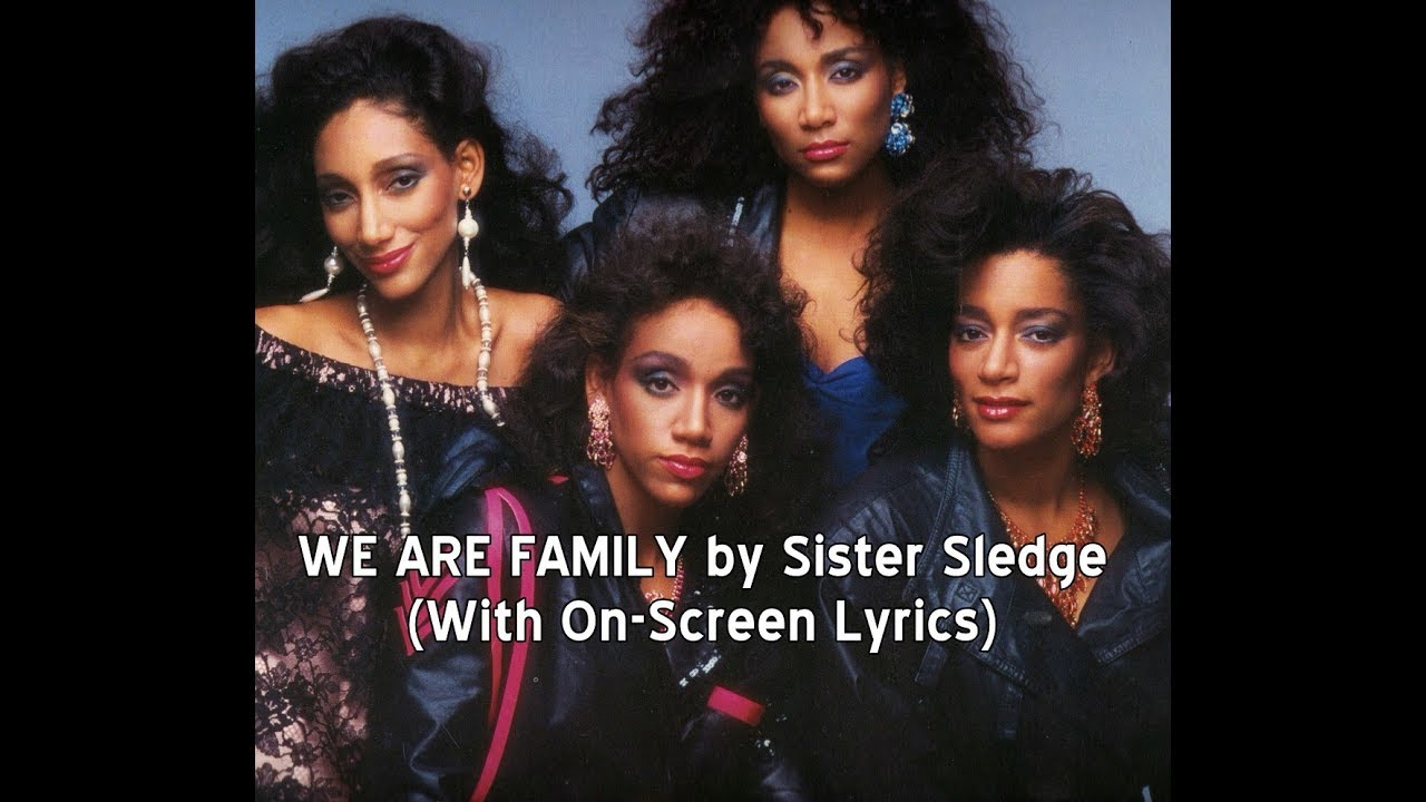 we are family by sister sledge with lyrics youtube