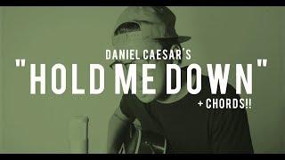 HOLD ME DOWN -  Daniel Caesar (Cover) + CHORDS!!