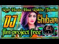 Flm project free rab hasta huya rakhe tumko dj shashi style remix tik tok style