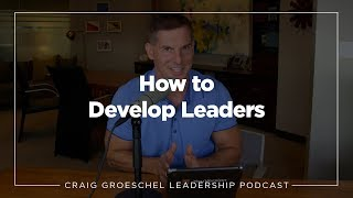 Craig Groeschel Leadership Podcast - How to Develop Leaders