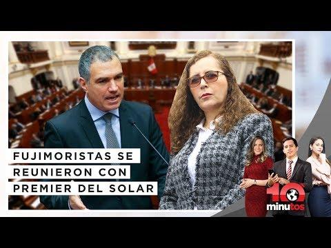 Fujimoristas se reunieron con Premier Del Solar - 10 minutos Edición Tarde