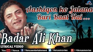 Aashiqon Ko Jalana Buri Baat Hai Full Lyrical Video Song | Badar Ali Khan | Romantic Qawwali