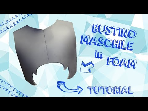 Tutorial Bustino Maschile in Foam - How to Cosplay