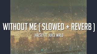 Download halsey - without me ft . juice wrld ( slowed + reverb ) [LYRICS]