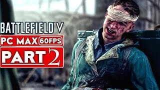 BATTLEFIELD 5 Campaign Gameplay Walkthrough Part 2 [1080p HD 60FPS PC MAX SETTINGS] - No Commentary