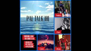 Pal Talk 101 Episode 16: The One Where It