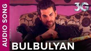 Bulbulyan (Full Audio Song) | 3G | Neil Nitin Mukesh & Sonal Chauhan