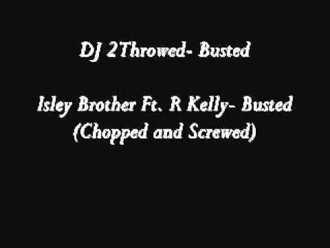 Isley Brothers Ft. R Kelly- Busted (Chopped and Screwed) DJ 2Throwed