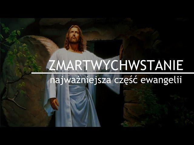 ZMARTWYCHWSTANIE - najważniejsza część ewangelii