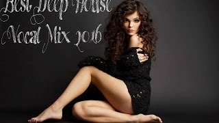 Best Deep House Vocal Mix 2016