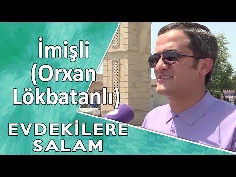 EVDƏKİLƏRƏ SALAM  - İmişli  (Orxan Lökbatanlı)   15.10.2017