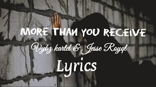 Vybz Kartel, Jesse Royal - MoreThan You Recieve | Lyrics