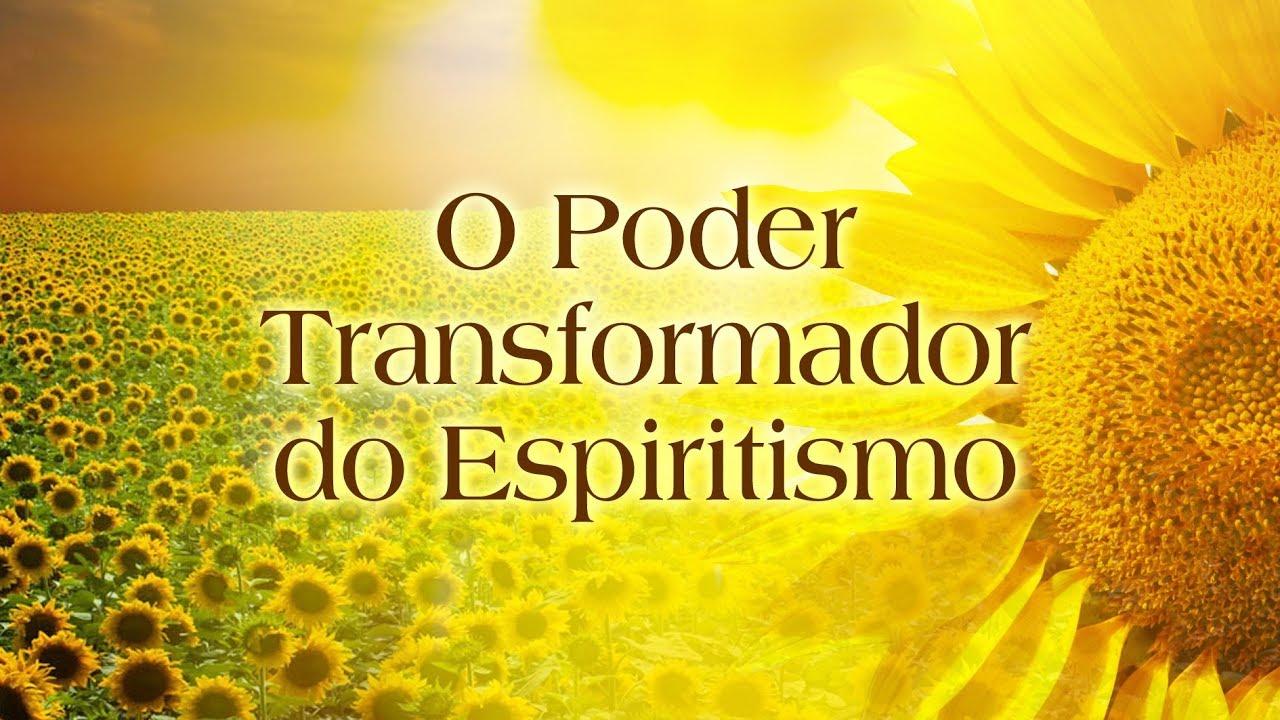 O poder transformador do Espiritismo
